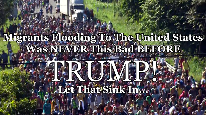 Migrants Flooding To The United States Was Never This Bad Before Trump - Let That Sink In...
